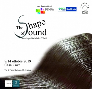 """The shape of sound"",  Maria Luisa D'Eboli a Casa Cava per Matera 2019 con una mostra e una performance. Video"